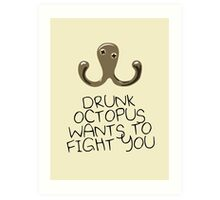 Drunk Octopus Wants To Fight You Art Print