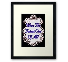 Who's The Fairest Of All?? Framed Print