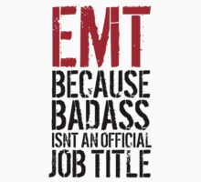 Funny 'EMT because Badass isn't an official job title' t-shirt by Albany Retro