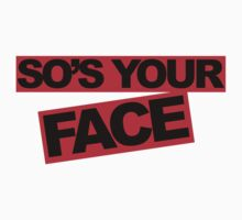 So's Your Face V2 by GregWR