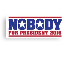 Hilarious 'Nobody For President 2016' Presidential Humor T-Shirt Canvas Print