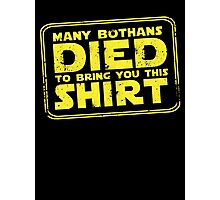 Many Bothan died bring you this shirt Photographic Print