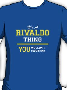 It's A RIVALDO thing, you wouldn't understand !! T-Shirt
