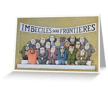 Imbeciles sans Frontieres  Greeting Card