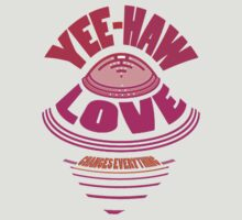 YEE-HAW... LOVE flies IN... by TeaseTees