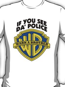 WARN A BROTHER IF YOU SEE DA POLICE T-Shirt
