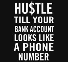 Hustle till your bank account looks like a phone number by coolasstshirts