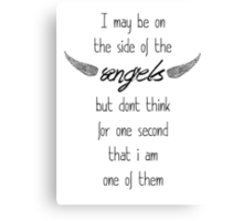 I may be on the side of the angels... Canvas Print