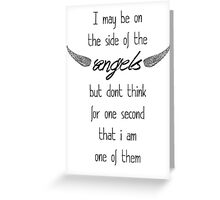 I may be on the side of the angels... Greeting Card