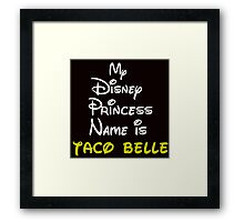 MY PRINCESS NAME IS TACO BELLE Framed Print