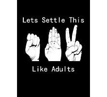Lets settle this like adults Photographic Print