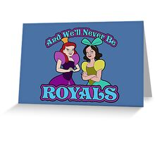 And We'll Never Be Royals Greeting Card