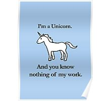 I'm A Unicorn, And You Know Nothing Of My Work Poster
