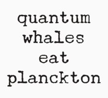quantum whales eat planckton by steadbrooke