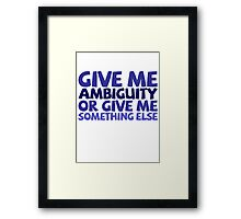 Give me ambiguity or give me something else. Framed Print
