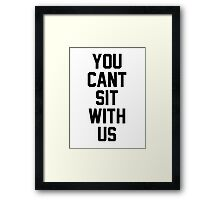 You Cant Sit With Us Framed Print