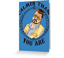 Calmer Than You Are. Greeting Card