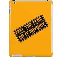 Feel The Fear - Do It Anyway - Sign - Orange or Yellow iPad Case/Skin