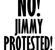 NO! Jimmy protested! by OneDOneFamily