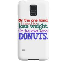 On the one hand, i need to lose weight. on the other hand, donuts. Samsung Galaxy Case/Skin
