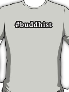 Buddhist - Hashtag - Black & White T-Shirt