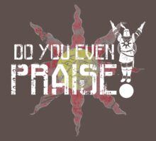 Do You Even Praise? by Shadyfolk