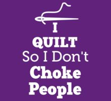 I QUILT So I don't Choke People Womens T-shirt by scheme710