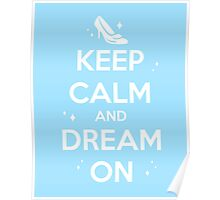 KEEP CALM and DREAM ON // Cinderella  Poster