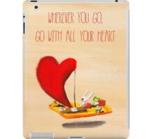 wherever you go, go with all your heart (Confucius) iPad Case/Skin