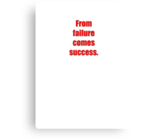 From failure comes success. Canvas Print