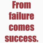 From failure comes success. by darrensurrey