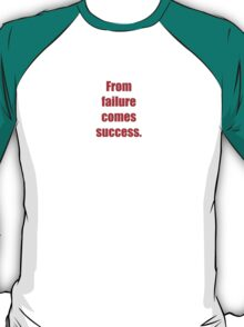 From failure comes success. T-Shirt