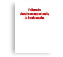 Failure is simply an opportunity to begin again. Canvas Print
