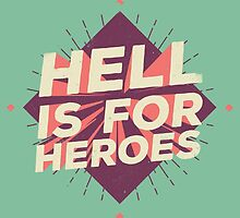 HELL IS FOR HEROES by snevi
