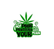 It's Not Peer Pressure, It's Just Your Turn Photographic Print