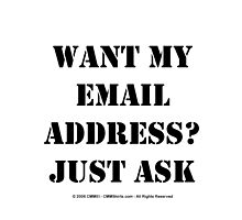 Want My EMail Address? Just Ask - Black Text by cmmei