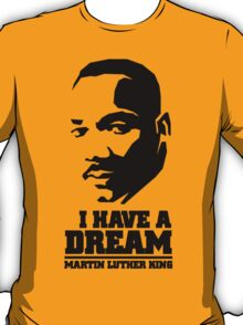 MARTIN LUTHER KING - I HAVE A DREAM T-Shirt