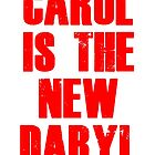 CAROL IS THE NEW DARYL (RED) by tdhanshew