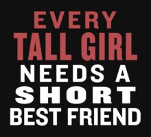 Every Tall Girl Needs A Short Best Friend - Best Friends Shirt by ABFTs