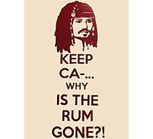 Keep Ca-... Why Is The Rum Gone?! Photographic Print