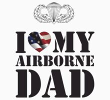 I LOVE MY AIRBORNE DAD by PARAJUMPER