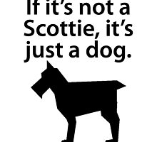 If It's Not A Scottish Terrier by kwg2200