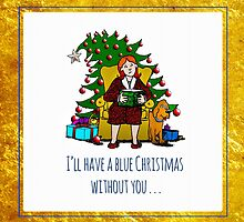 I'll Have a Blue Christmas Without You! by PETER GROSS
