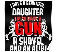 I have a beautiful daughter - I also have a GUN, a Shovel, and an Alibi Poster