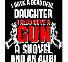I have a beautiful daughter - I also have a GUN, a Shovel, and an Alibi Photographic Print