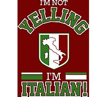 I'm NOT Yelling I'm Italian! Photographic Print