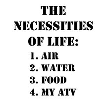 The Necessities Of Life: My ATV - Black Text by cmmei
