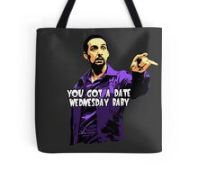You got a date wednesday baby! Tote Bag