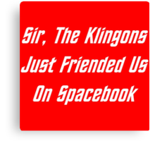 Sir, The Klingons Just Friended Us Canvas Print
