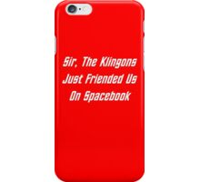Sir, The Klingons Just Friended Us iPhone Case/Skin